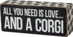 All you need you is Love and a Corgi Box Sign