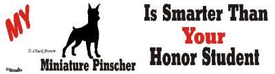 Mini Pinscher Dog Smarter Than Honor Bumper Sticker