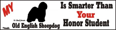 Old English Sheepdog Dog Smarter Than Honor Bumper Sticker