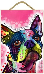 Boston Terrier Sign - All You Need is Love & a Dog 7 x 10.5