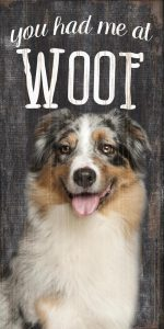 Australian Shepherd Sign - You Had me at WOOF 5x10