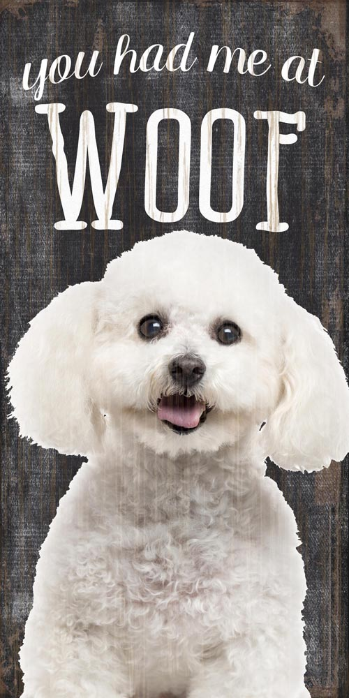 Bichon Frise Sign - You Had me at WOOF 5x10