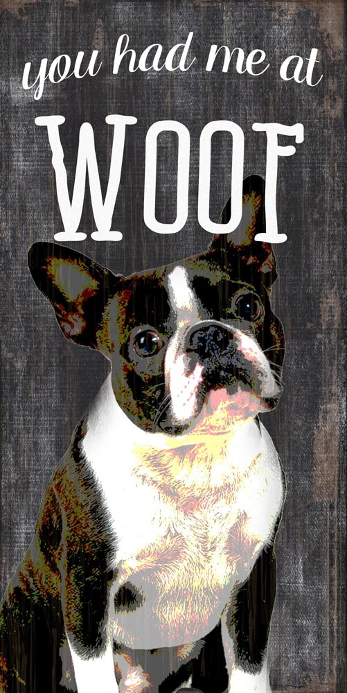 Boston Terrier Sign - You Had me at WOOF 5x10