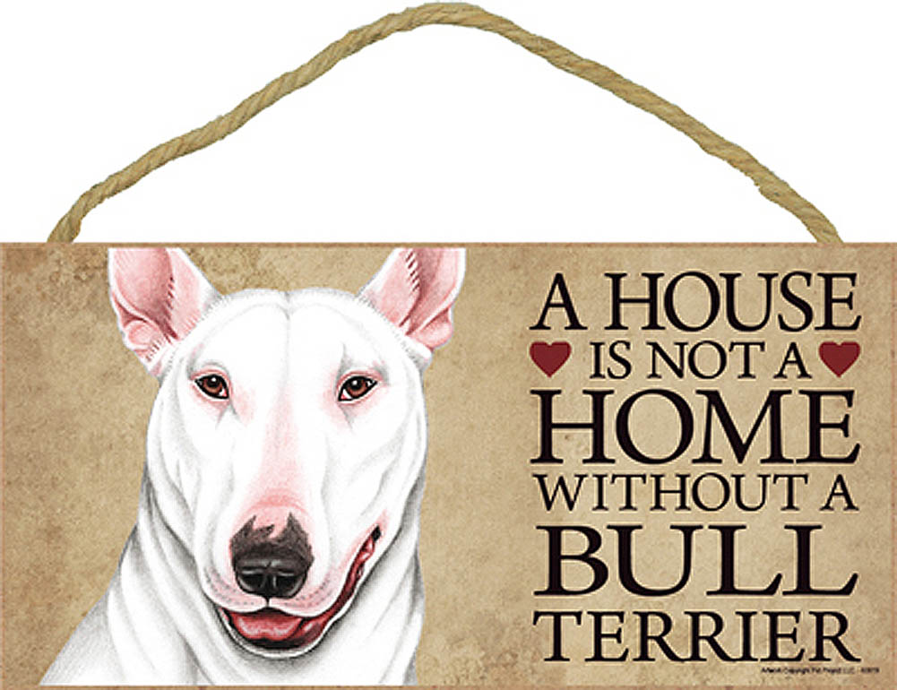 Bull Terrier Indoor Dog Breed Sign Plaque - A House Is Not A Home White + Bonus Coaster