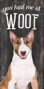 Bull Terrier Sign - You Had me at WOOF 5x10