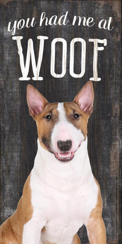 Bull Terrier Sign – You Had me at WOOF 5×10 1