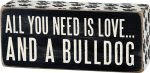 All You Need is Love and a Bulldog Wooden Box Sign