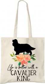 Cavalier King Life is Better Tote