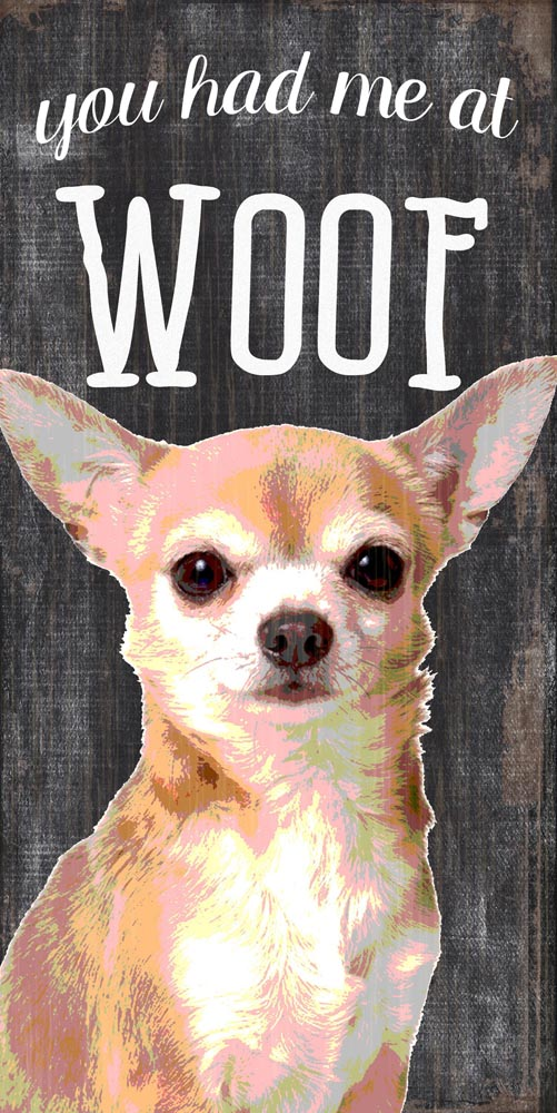 Chihuahua Sign - You Had me at WOOF 5x10