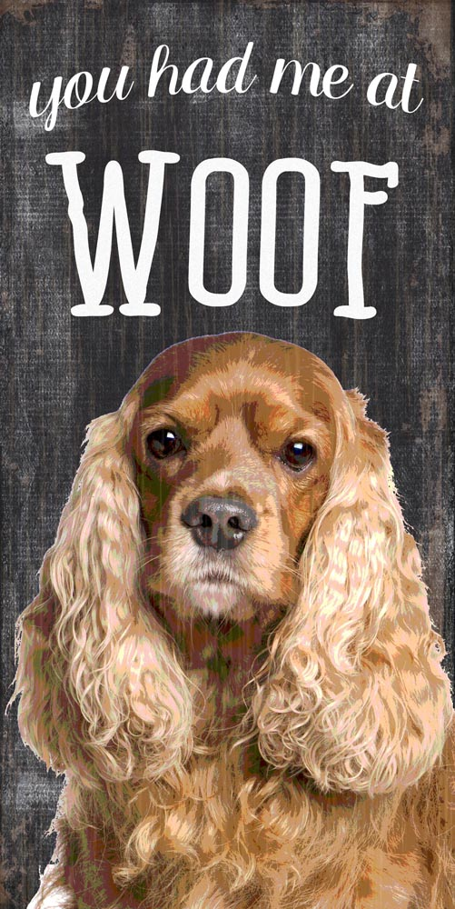 Cocker Spaniel Sign - You Had me at WOOF 5x10