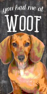 Dachshund Sign - You Had me at WOOF 5x10