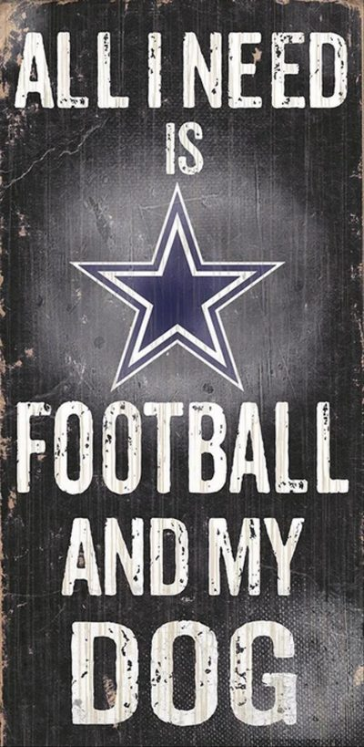 All I Need is Dallas Cowboys Football and my Dog