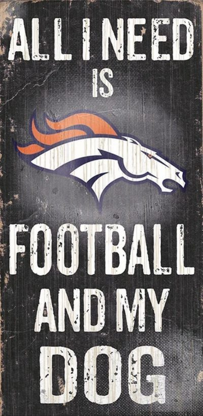 All I Need is Denver Broncos Football and my Dog