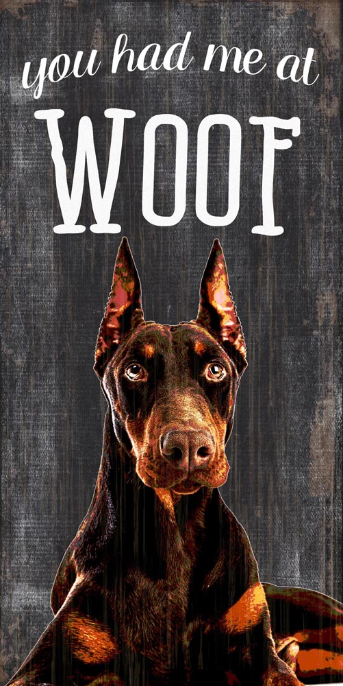 Doberman Pinscher Sign - You Had me at WOOF 5x10