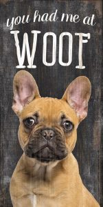 French Bulldog Sign - You Had me at WOOF 5x10