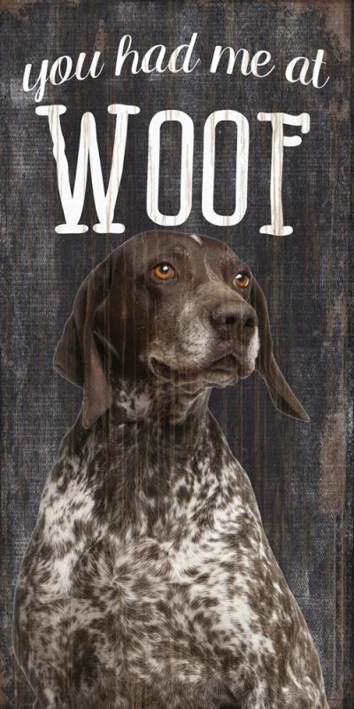 German Shorthair Pointer Sign - You Had me at WOOF 5x10