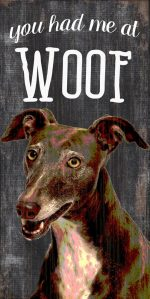 Greyhound Sign - You Had me at WOOF 5x10