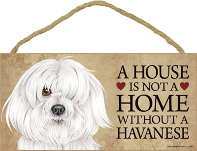 Havanese House is Not a Home Dog Sign