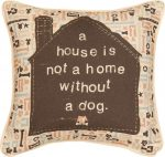 A-House-is-Not-a-Home-Without-a-Dog-Throw-Pillow-18x18-181440628010