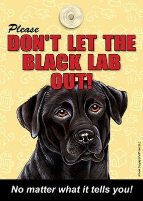 Black-Lab-Dont-Let-the-Breed-Out-Sign-Suction-Cup-7x5-400489685597