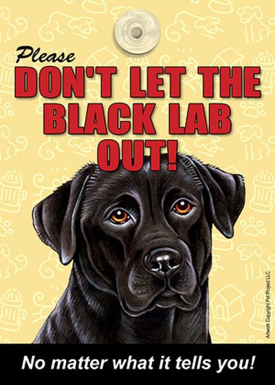 Black-Lab-Dont-Let-the-Breed-Out-Sign-Suction-Cup-7×5-400489685597