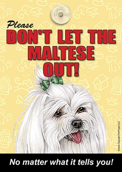 Maltese-Dont-Let-the-Breed-Out-Sign-Suction-Cup-7×5-181141676828
