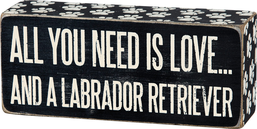 All You Need is Love and a Labrador Retriever Wooden Box Sign
