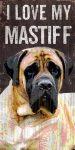 Mastiff Sign - I Love My 5x10