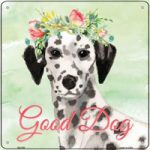 Floral Good Dog Metal Signs