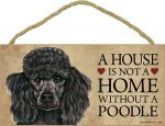 Poodle Wood Dog Sign Wall Plaque Photo Display 5 x 10 - House Is Not A Home Blk + Bonus Coaster