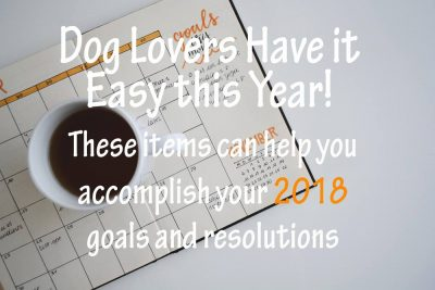 Resolutions & Goals With Dog Gifts 2018