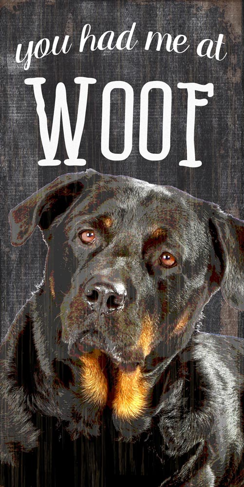 Rottweiler Sign - You Had me at WOOF 5x10