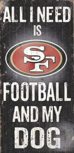 All I Need is San Francisco 49ers Football and my Dog