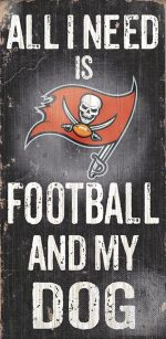 All I Need is Tampa Bay Buccaneers Football and my Dog