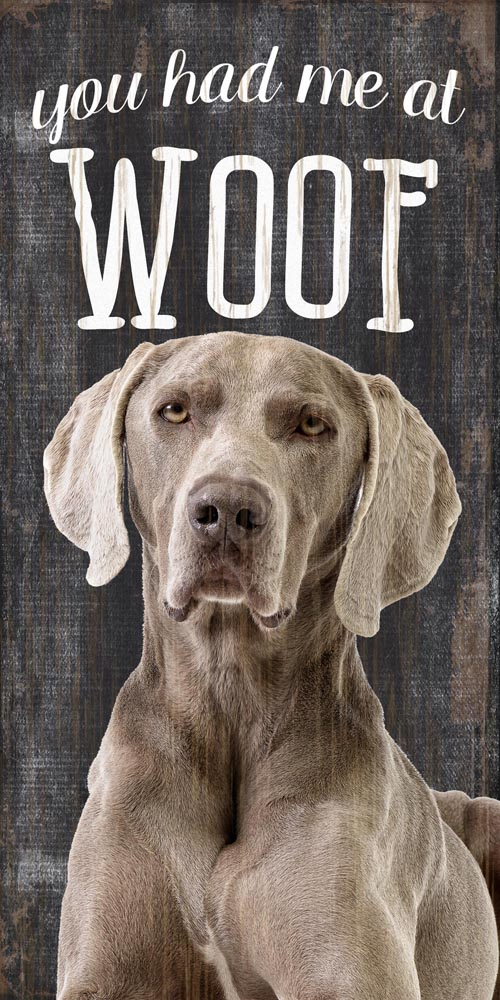 Weimaraner Sign - You Had me at WOOF 5x10