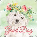 "Westie ""Good Dog"" Metal Sign"