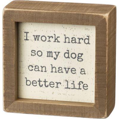 Work Hard Better Life Box Sign