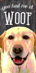 Yellow Labrador Sign - You Had me at WOOF 5x10